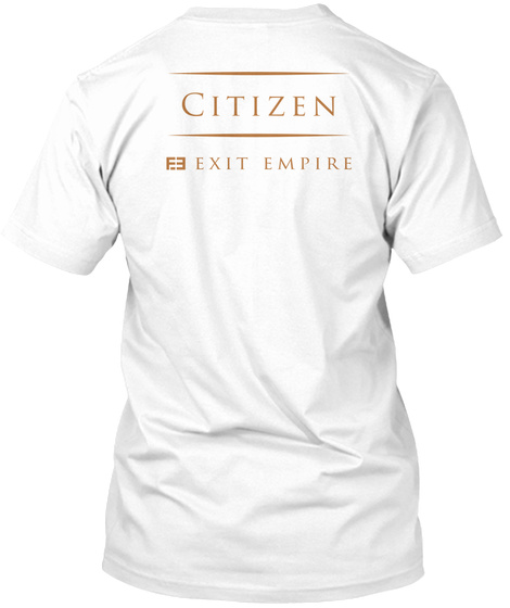 Citizen Exit Empire White T-Shirt Back