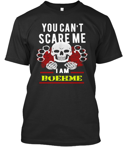 You Can't Scare Me I Am Boehme Black T-Shirt Front
