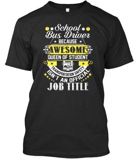 School Bus Driver Because Awesome Queen Of Student Transportation Safety Isn't An Official Job Title Black T-Shirt Front
