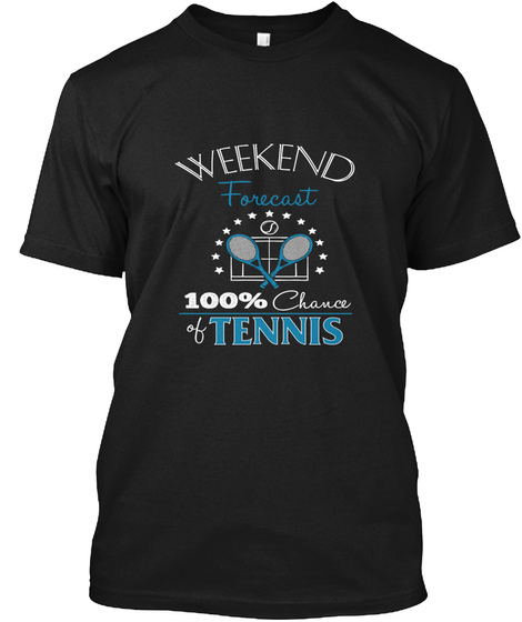 Weekend Forecast 100% Chance Of Tennis Black T-Shirt Front