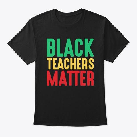 Black Teachers Matter Month Black T-Shirt Front