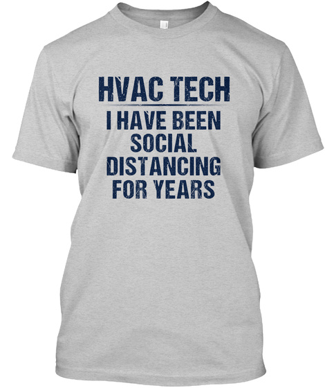 Hvac Tech I Have Been Social Distancing For Years Light Steel T-Shirt Front