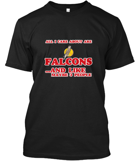 All I Care About Are Falcons Black T-Shirt Front