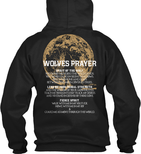 Wolves Prayer Spirit Of The Wolf. Who Wanders The Wildlands. Who Stalks In Silent Shadows. You Who Runs And Leaps... Black T-Shirt Back