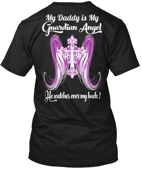 Mu Daddy Is My Guardian Angel He Watches Over My Back! Black T-Shirt Back