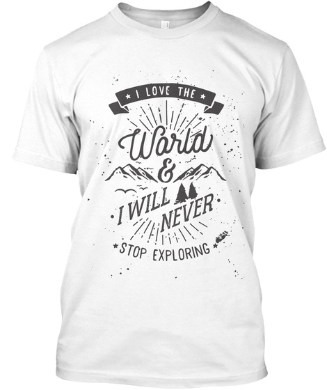 I Love World& I Will Never Stop Exploring White T-Shirt Front