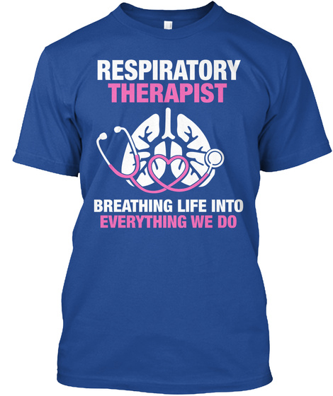 Respiratory Therapist Breathing Life Into Everything We Do  Deep Royal T-Shirt Front