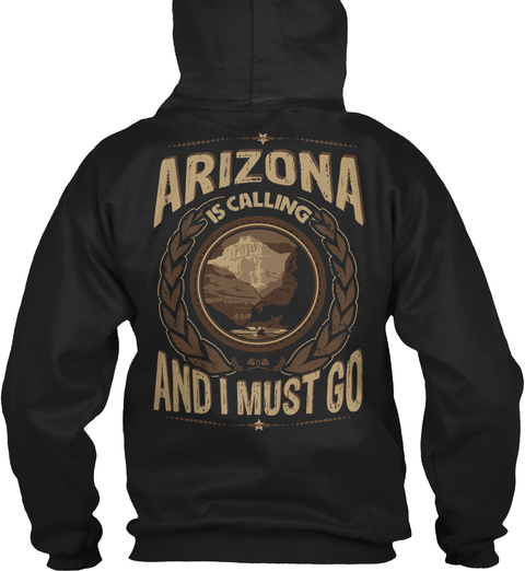 Arizona Is Calling And I Must Go Black T-Shirt Back