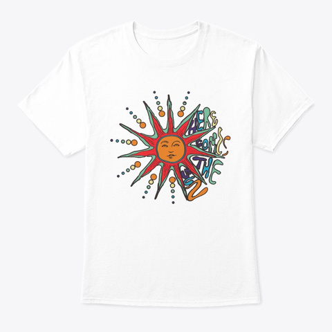 Here Comes The Sun Art Shirt White T-Shirt Front