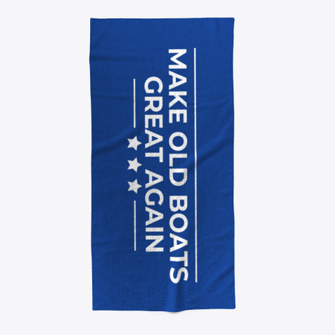 Make Old Boats Great Again Beach Towel Standard T-Shirt Front