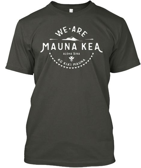 We Are Mauna Kea Aloha Aina Ko Mauna Smoke Gray T-Shirt Front