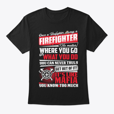 Once A Firefighter All Firefighter Shirt Black T-Shirt Front