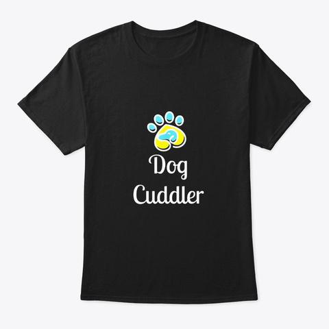 Dog Cuddler T Shirt Black T-Shirt Front