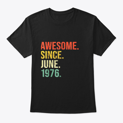 Awesome Since June 1976 43 Years Old Black T-Shirt Front