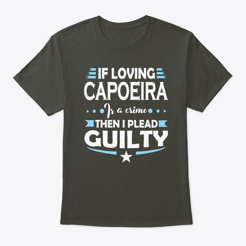 Capoeira Lover Pleading Guilty Quote  Smoke Gray T-Shirt Front
