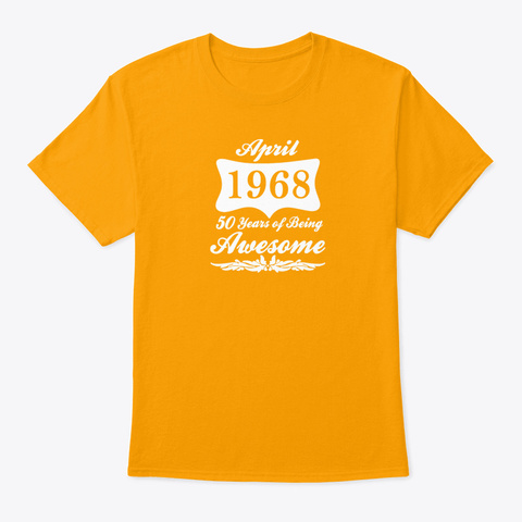 April 1968 50 Years Of Being Awesome Gold T-Shirt Front