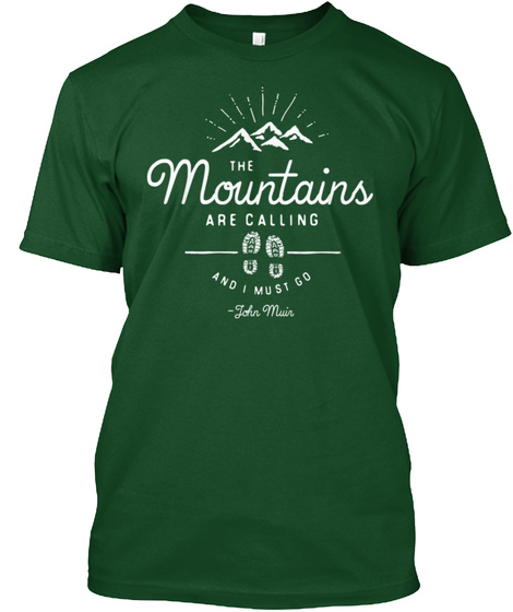The Mountains Are Calling And I Must Go  John Muin Forest Green  T-Shirt Front