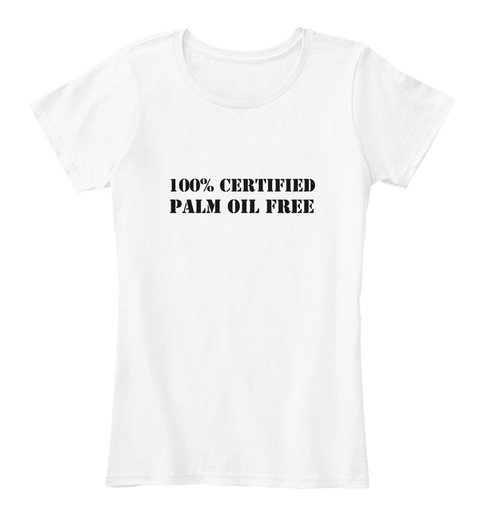 100% Certified Palm Oil Free White Women's T-Shirt Front