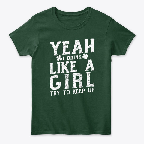 I Drink Like A Girl Try To Keep Up Forest Green T-Shirt Front