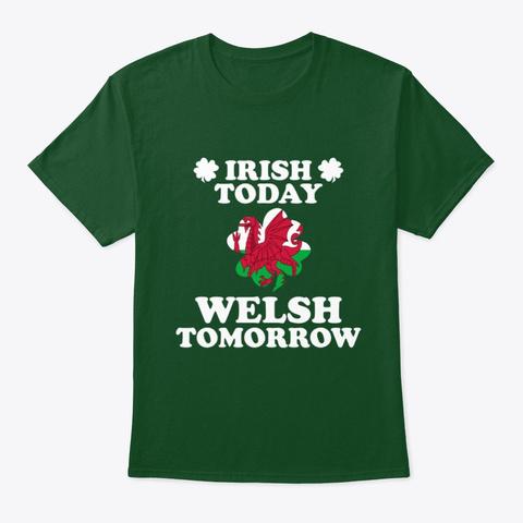 Irish Today Welsh Tomorrow T Shirt Deep Forest T-Shirt Front