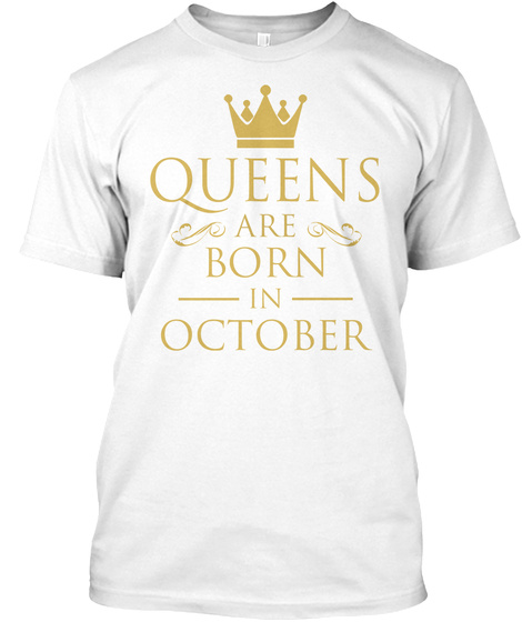 Queens Are Born In October White T-Shirt Front
