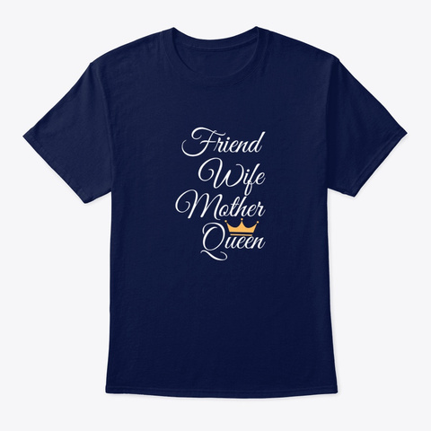 Friend,Wife,Mother,Queen Navy T-Shirt Front