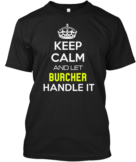 Keep Calm And Let Burcher Handle It Black T-Shirt Front