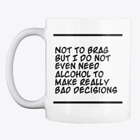 Bad Decisions &Amp; Alcohol At Work White T-Shirt Front