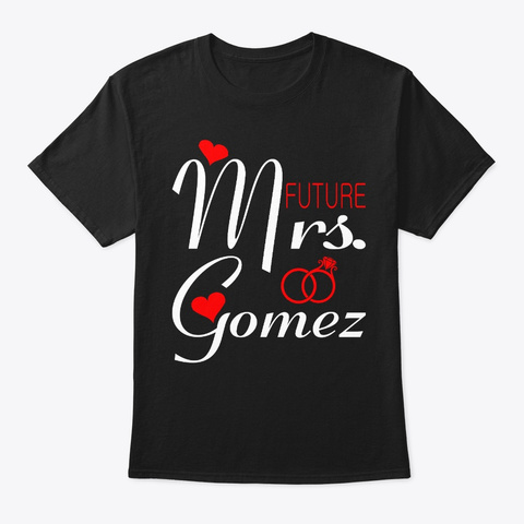 Future Mrs Gomez Wife To Be Valentine Black T-Shirt Front