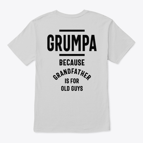 Grumpa Because Grandfather  Light Steel T-Shirt Back