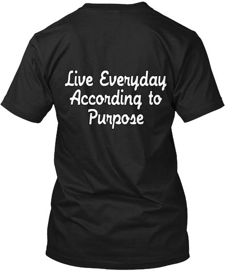 Live Everyday According To Purpose Black T-Shirt Back
