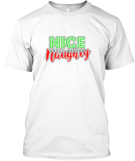 Nice Until Proven Naughty White T-Shirt Front