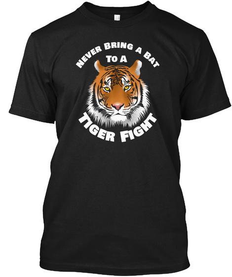 Beautiful Tiger Never Bring A Bat To A T Black T-Shirt Front