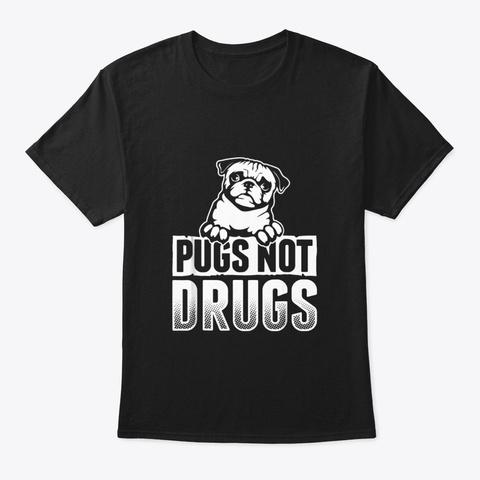 Funny Pug Shirt Pugs Not Drugs T Shirt Black T-Shirt Front