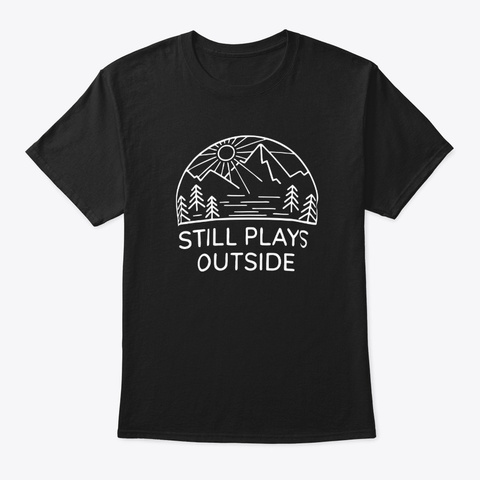 Still Plays Outside For Nature Lovers Black T-Shirt Front