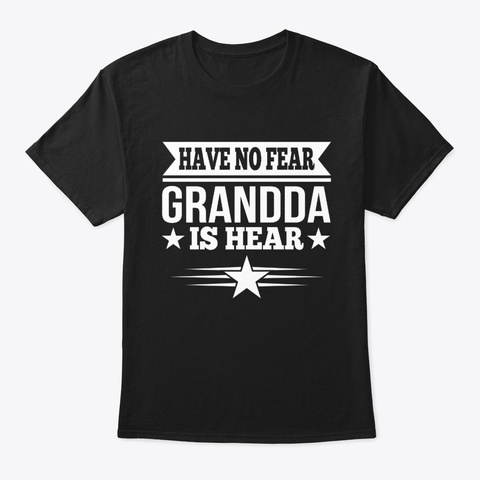Have No Fear Grandda Is Here T Shirt Black T-Shirt Front