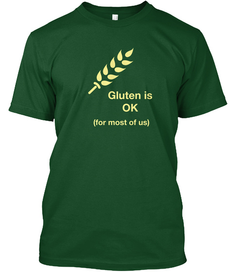Gluten  Is Ok (For Most Of Us) Deep Forest T-Shirt Front