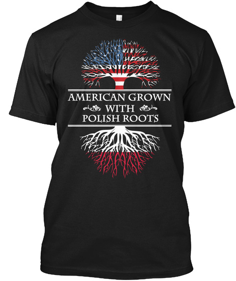 American Grown With Polish Roots  Black T-Shirt Front