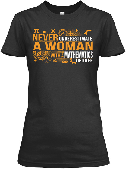 Never Underestimate A Woman With A Mathematics Degree Black T-Shirt Front