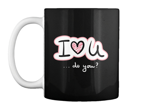 I Love You... Do You? Black T-Shirt Front