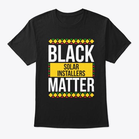 Black Solar Installers Matter Pride  Black T-Shirt Front