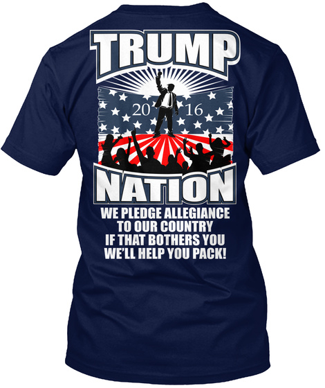 Trump 2016 Nation We Pledge Allegiance To Our Country If That Bothers You We'll Help You Pack! Navy Camiseta Back