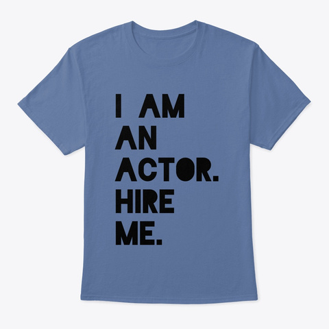 I Am An Actor. Hire Me.  Denim Blue T-Shirt Front