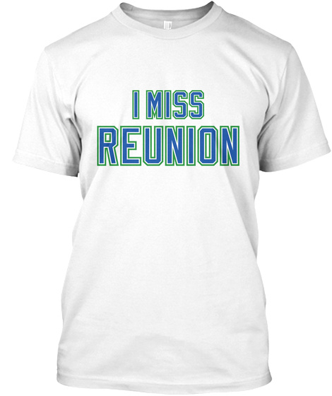 I Miss Reunion White T-Shirt Front