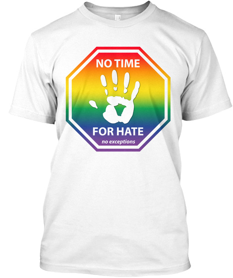 No Time For Hate No Exceptions White T-Shirt Front