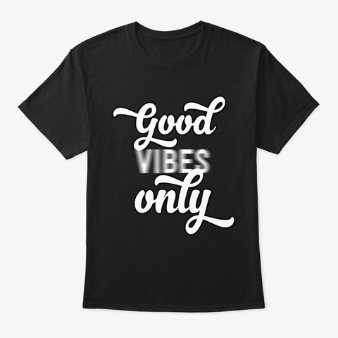 Good Vibes Attract Good Lives Blurred  Black T-Shirt Front