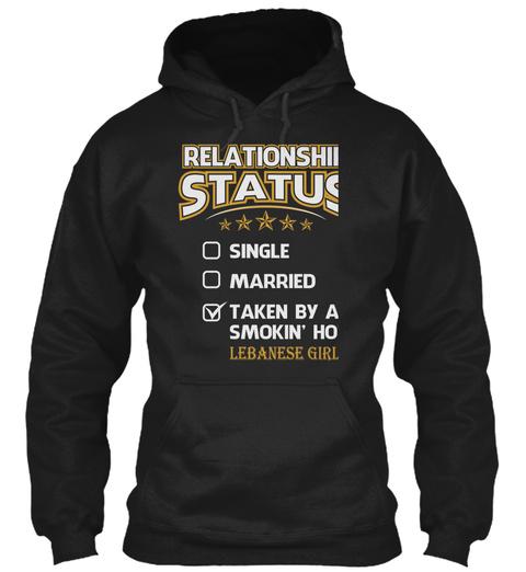 Relationship Status  Single  Married  Taken By A Smoking Hot Lebanese Girl Black T-Shirt Front