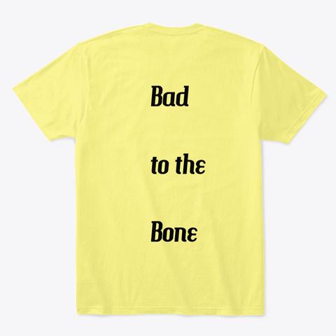 Bad To The Bone. Dog Art Unisex T! Lemon Yellow  T-Shirt Back