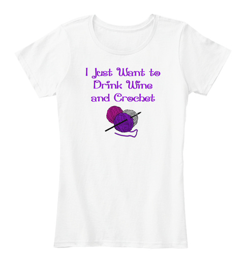 I Just Want To Drink Wine And Crochet White T-Shirt Front
