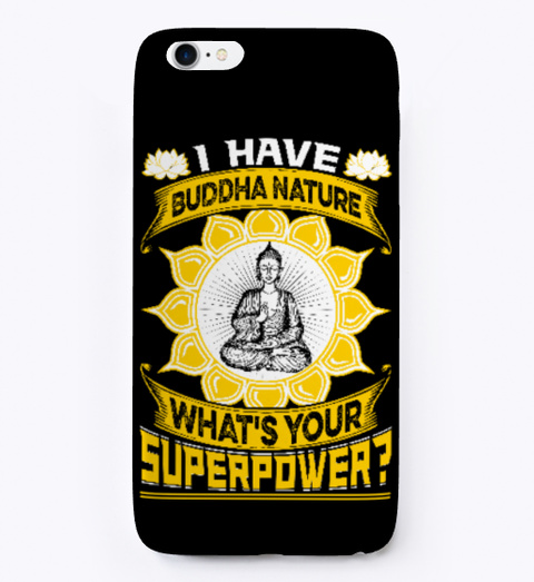 Buddhism Phone Case I Have Buddha Nature Black T-Shirt Front